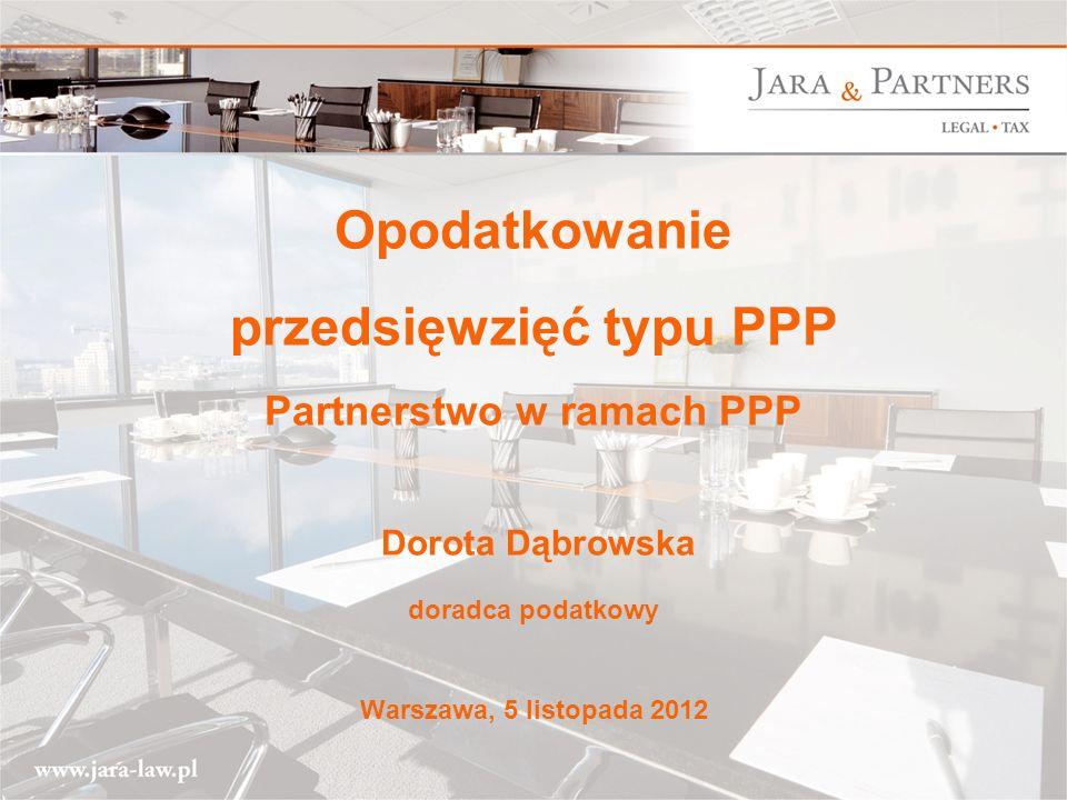 www.jara-law.pl 1 Opodatkowanie przedsięwzięć typu PPP Partnerstwo w ramach PPP Dorota Dąbrowska doradca podatkowy Warszawa, 5 listopada 2012