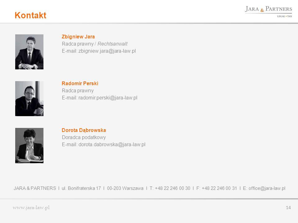 www.jara-law.pl 14 Zbigniew Jara Radca prawny / Rechtsanwalt E-mail: zbigniew.jara@jara-law.pl Kontakt Radomir Perski Radca prawny E-mail: radomir.per
