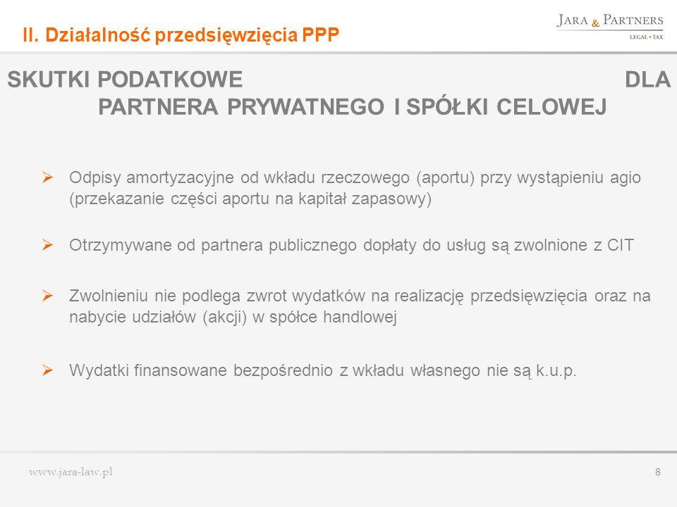 www.jara-law.pl 8 SKUTKI PODATKOWE DLA PARTNERA PRYWATNEGO I SPÓŁKI CELOWEJ Odpisy amortyzacyjne od wkładu rzeczowego (aportu) przy wystąpieniu agio (