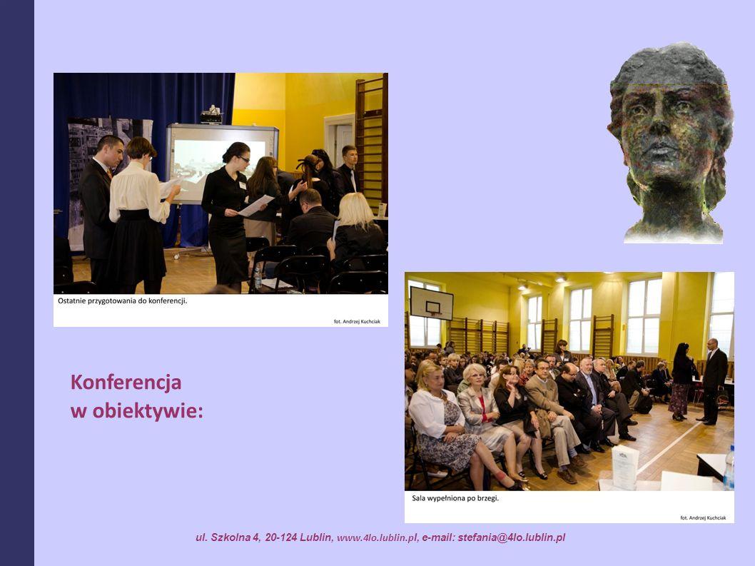 Konferencja w obiektywie: ul. Szkolna 4, 20-124 Lublin, www.4lo.lublin.p l, e-mail: stefania@4lo.lublin.pl