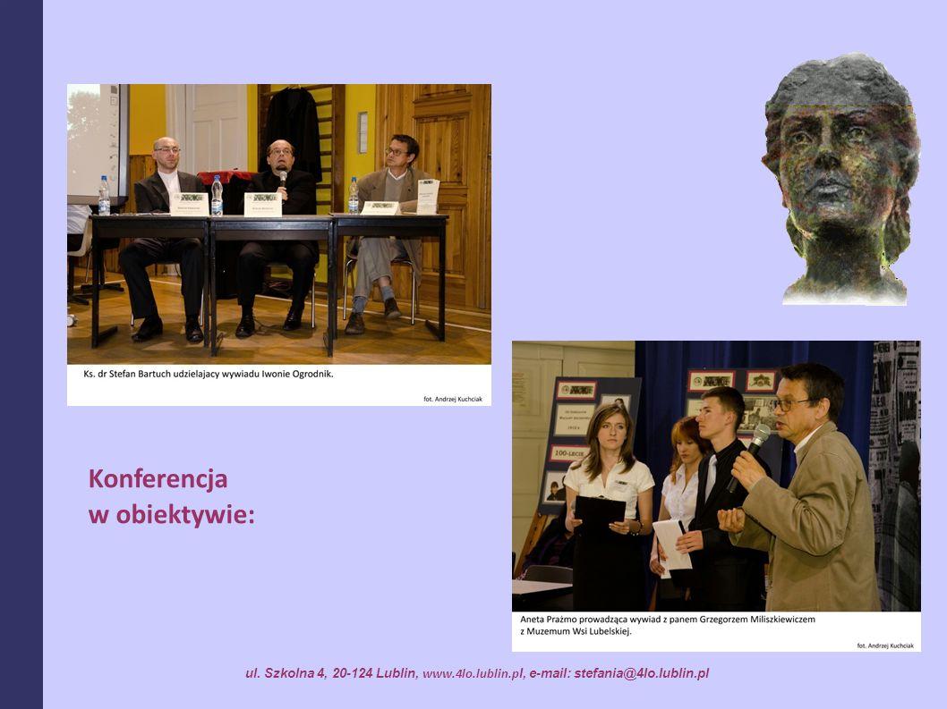 ul. Szkolna 4, 20-124 Lublin, www.4lo.lublin.p l, e-mail: stefania@4lo.lublin.pl Konferencja w obiektywie: