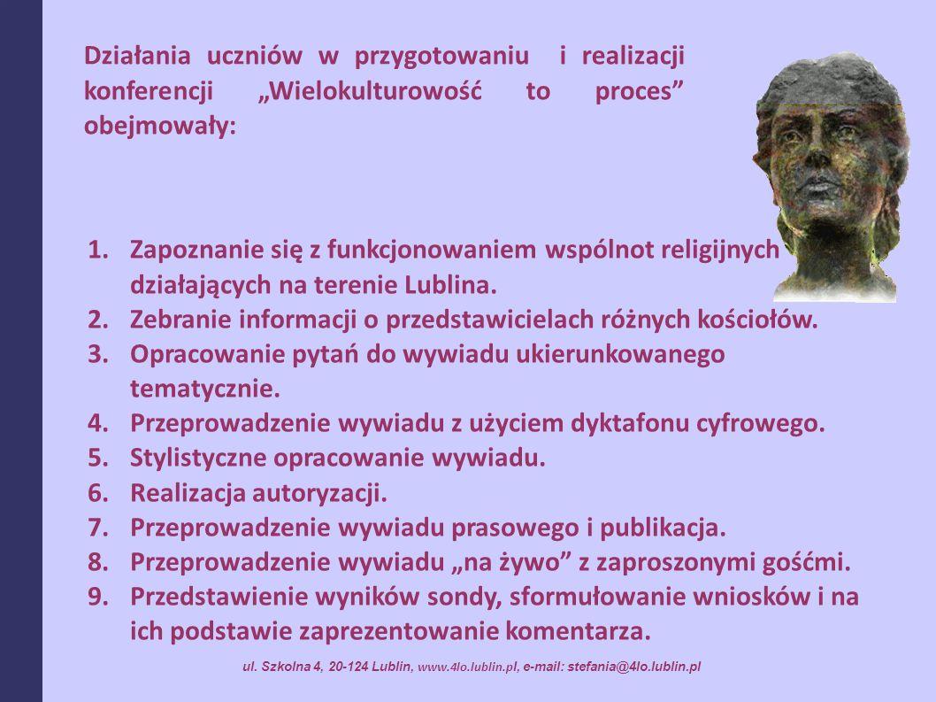 1.Zapoznanie się z funkcjonowaniem wspólnot religijnych działających na terenie Lublina. 2.Zebranie informacji o przedstawicielach różnych kościołów.