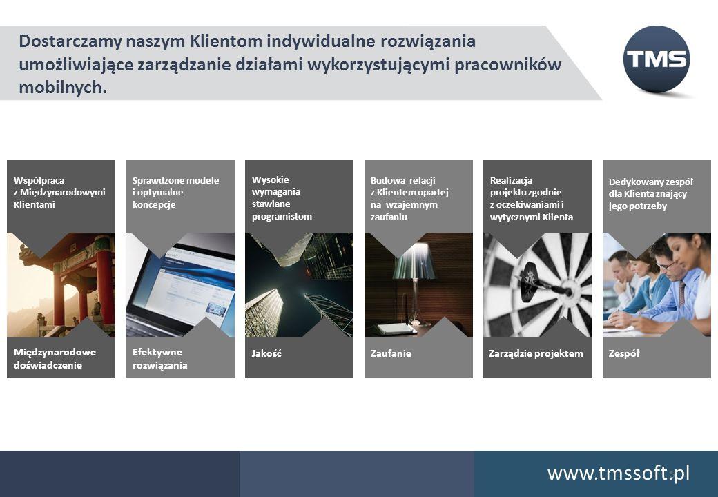 Dostarczamy naszym Klientom indywidualne rozwiązania umożliwiające zarządzanie działami wykorzystującymi pracowników mobilnych. www.tmssoft.pl Współpr