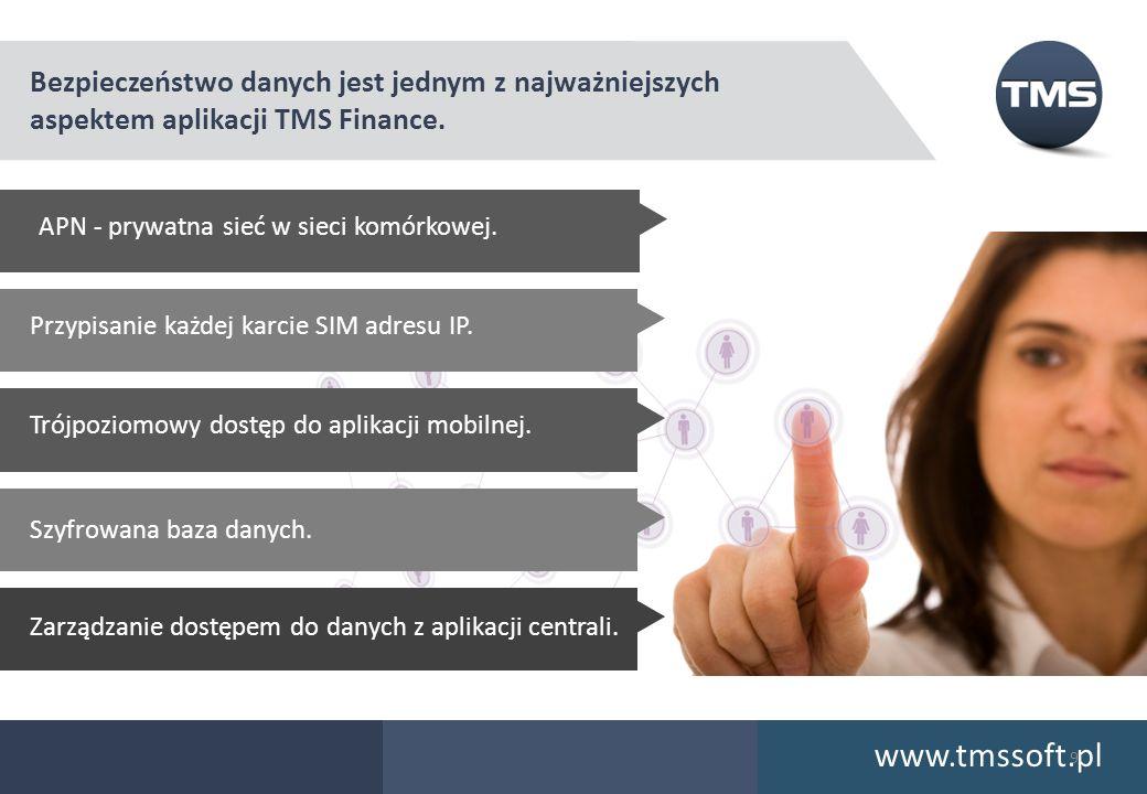 Bezpieczeństwo danych jest jednym z najważniejszych aspektem aplikacji TMS Finance. APN - prywatna sieć w sieci komórkowej. www.tmssoft.pl 9 Przypisan