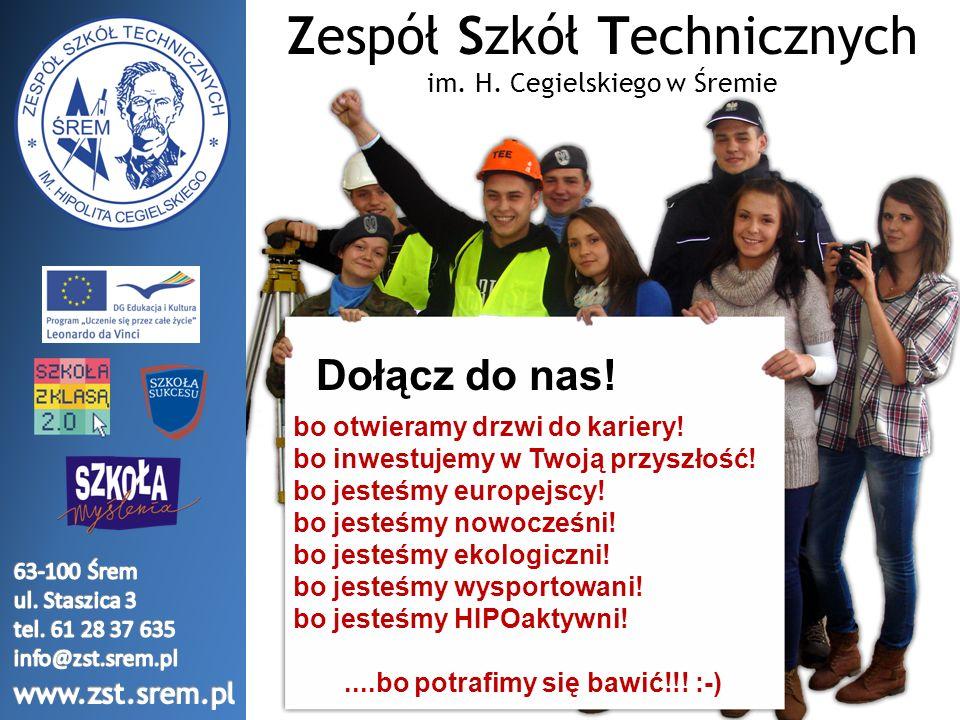 Zespół Szkół Technicznych im. H. Cegielskiego w Śremie bo otwieramy drzwi do kariery! bo inwestujemy w Twoją przyszłość! bo jesteśmy europejscy! bo je