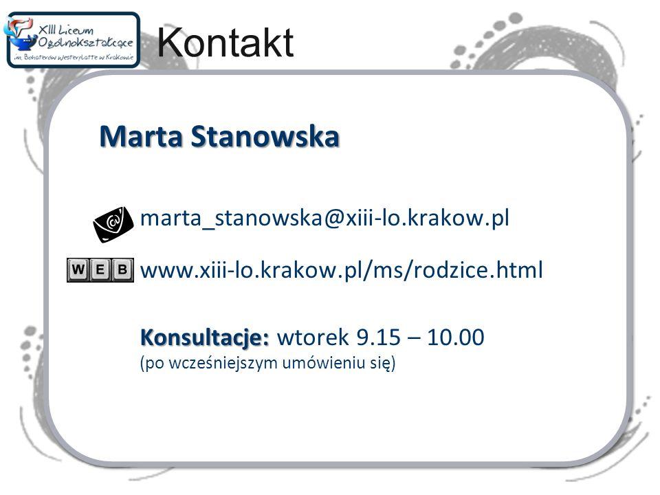 Kontakt Marta Stanowska marta_stanowska@xiii-lo.krakow.pl www.xiii-lo.krakow.pl/ms/rodzice.html Konsultacje: Konsultacje: wtorek 9.15 – 10.00 (po wcze