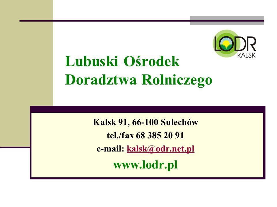 Lubuski Ośrodek Doradztwa Rolniczego Kalsk 91, 66-100 Sulechów tel./fax 68 385 20 91 e-mail: kalsk@odr.net.plkalsk@odr.net.pl www.lodr.pl