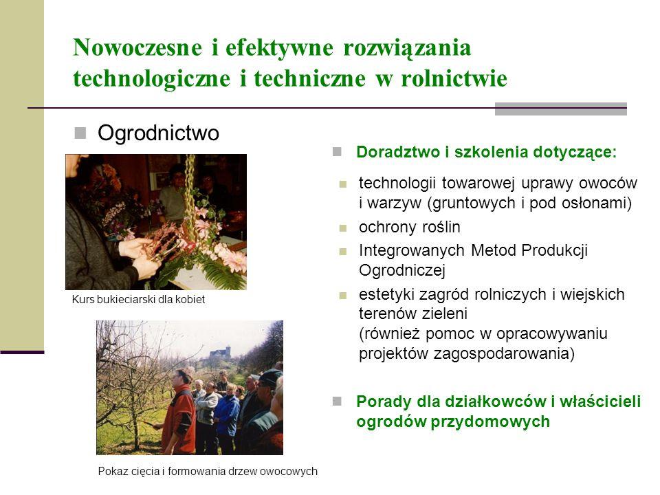 Nowoczesne i efektywne rozwiązania technologiczne i techniczne w rolnictwie Ogrodnictwo Doradztwo i szkolenia dotyczące: technologii towarowej uprawy