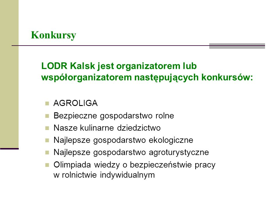 Konkursy LODR Kalsk jest organizatorem lub współorganizatorem następujących konkursów: AGROLIGA Bezpieczne gospodarstwo rolne Nasze kulinarne dziedzic