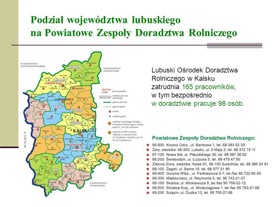 Podział województwa lubuskiego na Powiatowe Zespoły Doradztwa Rolniczego Lubuski Ośrodek Doradztwa Rolniczego w Kalsku zatrudnia 165 pracowników, w ty