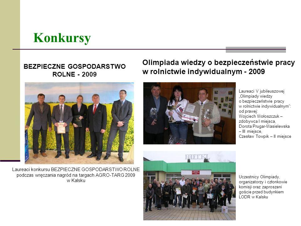 Konkursy BEZPIECZNE GOSPODARSTWO ROLNE - 2009 Laureaci konkursu BEZPIECZNE GOSPODARSTWO ROLNE podczas wręczania nagród na targach AGRO-TARG 2009 w Kal