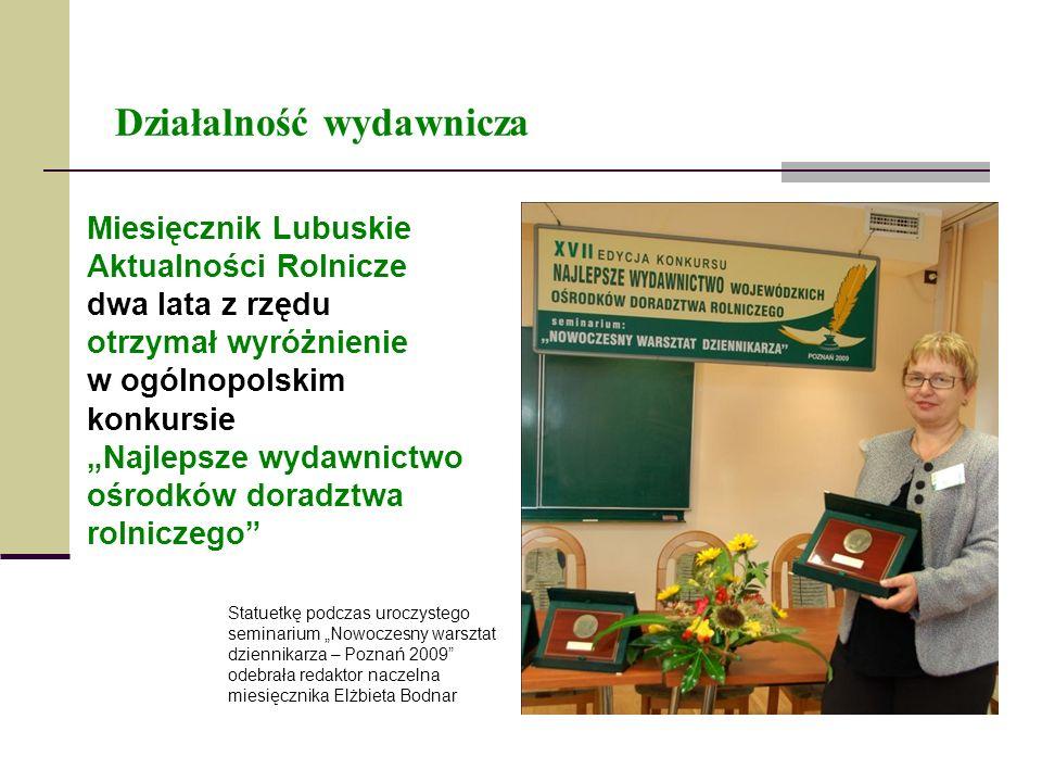 Działalność wydawnicza Miesięcznik Lubuskie Aktualności Rolnicze dwa lata z rzędu otrzymał wyróżnienie w ogólnopolskim konkursie Najlepsze wydawnictwo