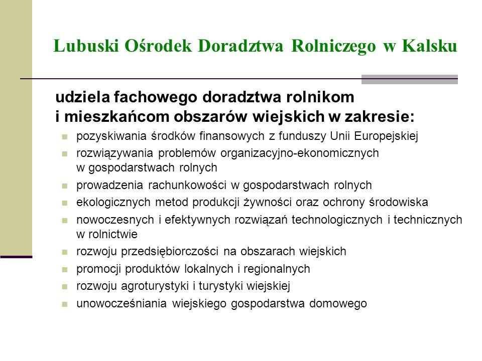 Lubuski Ośrodek Doradztwa Rolniczego w Kalsku udziela fachowego doradztwa rolnikom i mieszkańcom obszarów wiejskich w zakresie: pozyskiwania środków f
