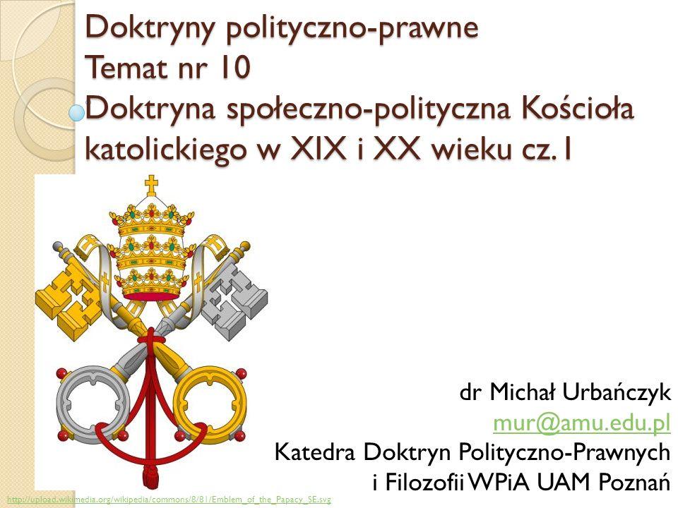 Doktryny polityczno-prawne Temat nr 10 Doktryna społeczno-polityczna Kościoła katolickiego w XIX i XX wieku cz.