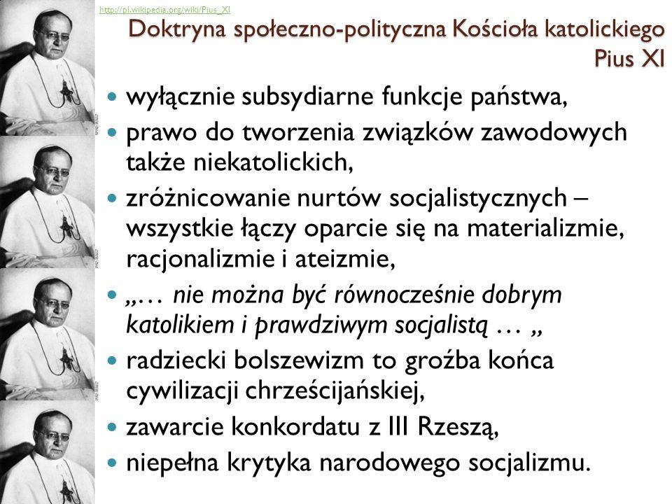 wyłącznie subsydiarne funkcje państwa, prawo do tworzenia związków zawodowych także niekatolickich, zróżnicowanie nurtów socjalistycznych – wszystkie łączy oparcie się na materializmie, racjonalizmie i ateizmie, … nie można być równocześnie dobrym katolikiem i prawdziwym socjalistą … radziecki bolszewizm to groźba końca cywilizacji chrześcijańskiej, zawarcie konkordatu z III Rzeszą, niepełna krytyka narodowego socjalizmu.