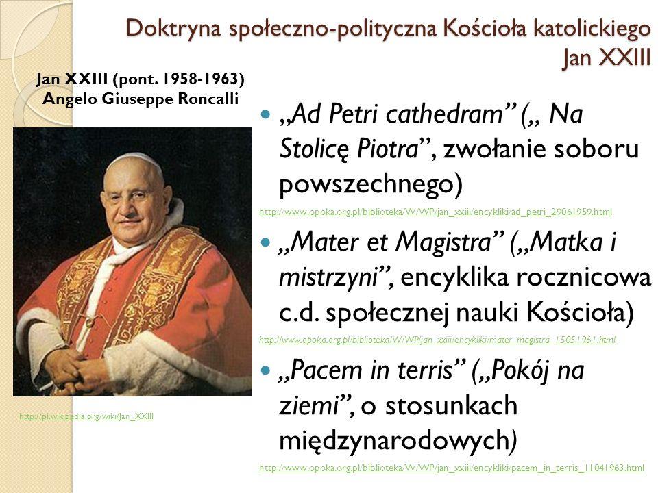 Ad Petri cathedram ( Na Stolicę Piotra, zwołanie soboru powszechnego) http://www.opoka.org.pl/biblioteka/W/WP/jan_xxiii/encykliki/ad_petri_29061959.html Mater et Magistra (Matka i mistrzyni, encyklika rocznicowa c.d.