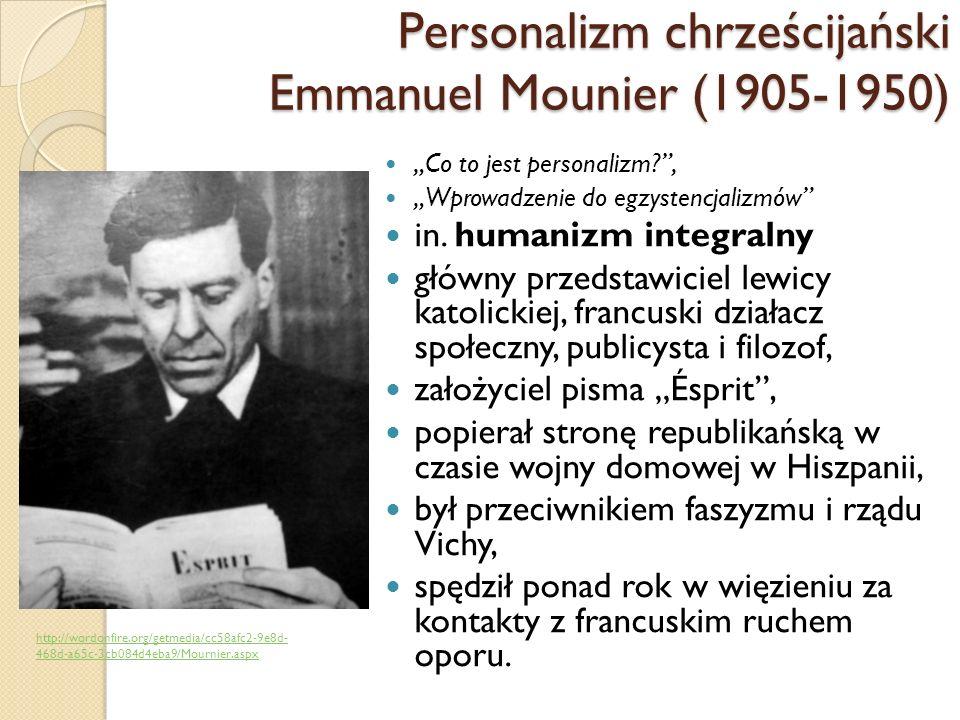 Personalizm chrześcijański Emmanuel Mounier (1905-1950) Co to jest personalizm?, Wprowadzenie do egzystencjalizmów in.
