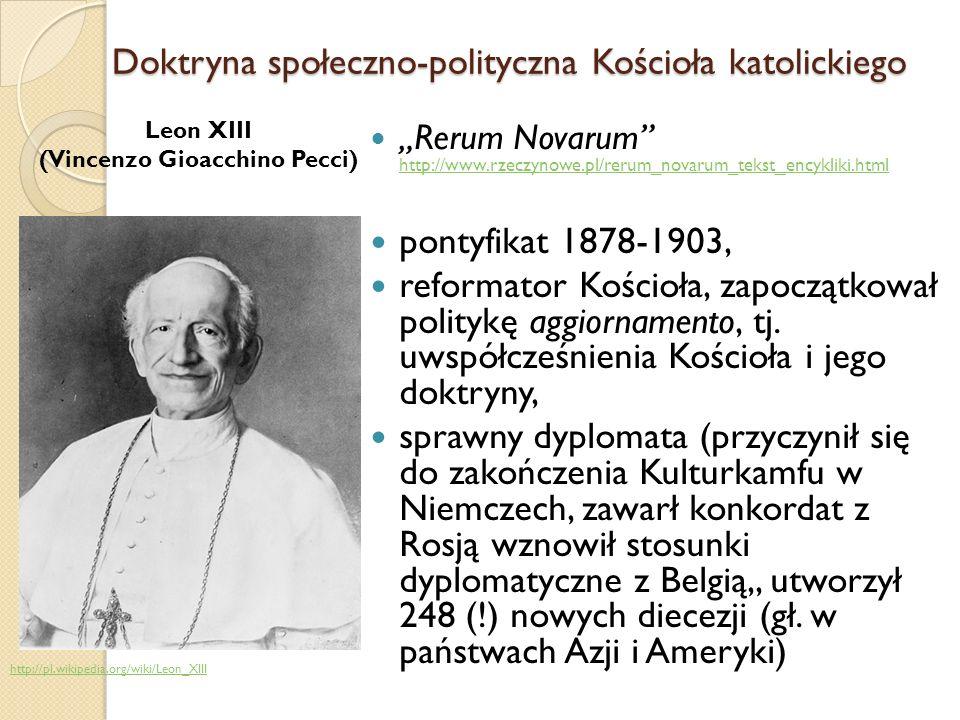 Rerum Novarum http://www.rzeczynowe.pl/rerum_novarum_tekst_encykliki.html http://www.rzeczynowe.pl/rerum_novarum_tekst_encykliki.html pontyfikat 1878-1903, reformator Kościoła, zapoczątkował politykę aggiornamento, tj.