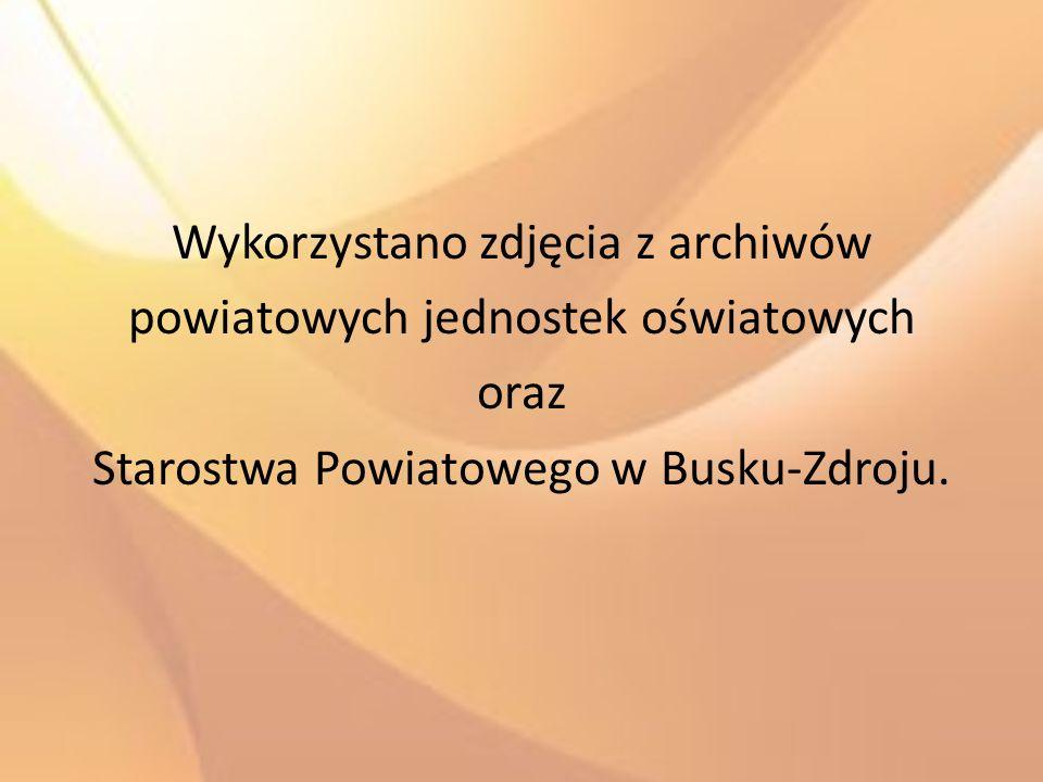 Wykorzystano zdjęcia z archiwów powiatowych jednostek oświatowych oraz Starostwa Powiatowego w Busku-Zdroju.