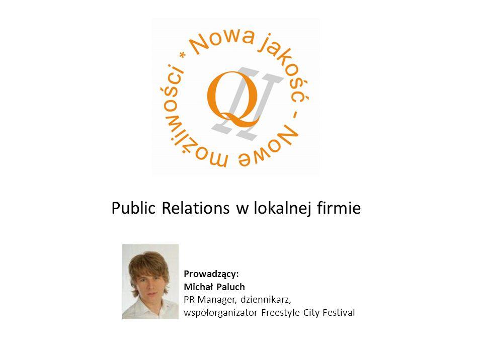 Public Relations w lokalnej firmie Prowadzący: Michał Paluch PR Manager, dziennikarz, współorganizator Freestyle City Festival