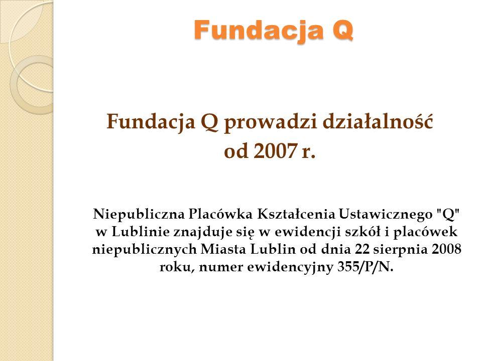 Fundacja Q Placówka prowadzi działalność polegającą na organizowaniu: kursów seminariów innych form oświatowych
