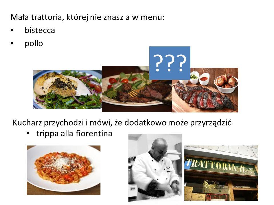 Mała trattoria, której nie znasz a w menu: bistecca pollo ??? Kucharz przychodzi i mówi, że dodatkowo może przyrządzić trippa alla fiorentina