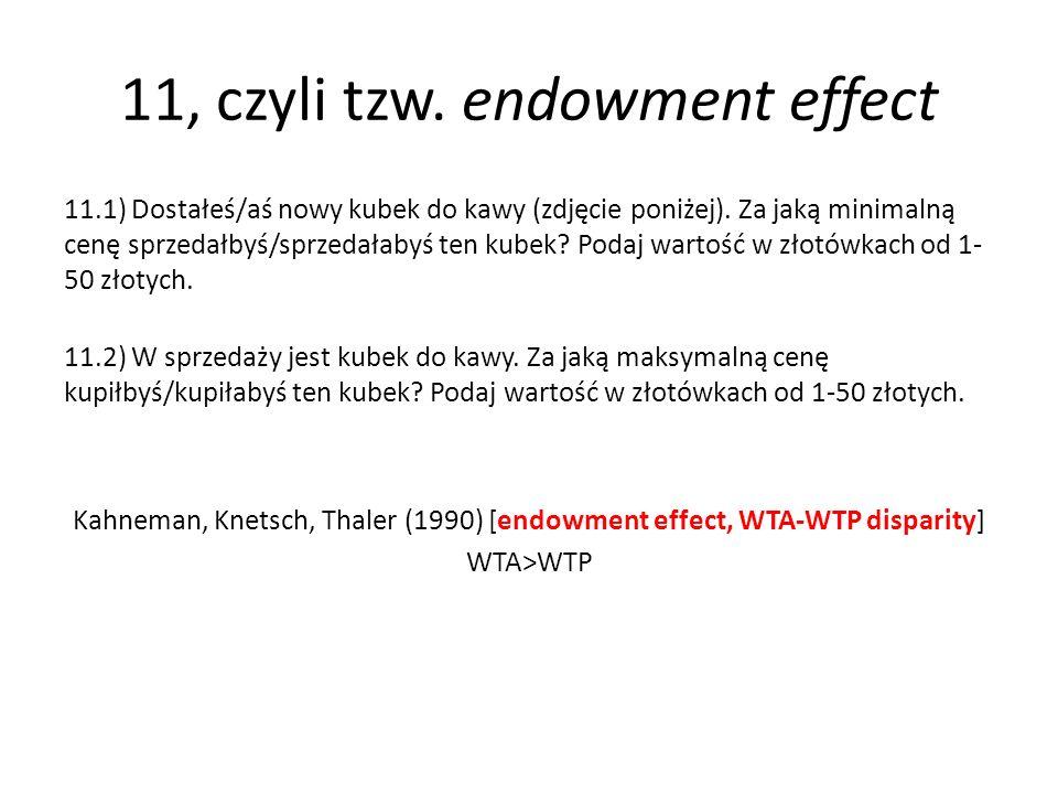 11, czyli tzw. endowment effect 11.1) Dostałeś/aś nowy kubek do kawy (zdjęcie poniżej). Za jaką minimalną cenę sprzedałbyś/sprzedałabyś ten kubek? Pod