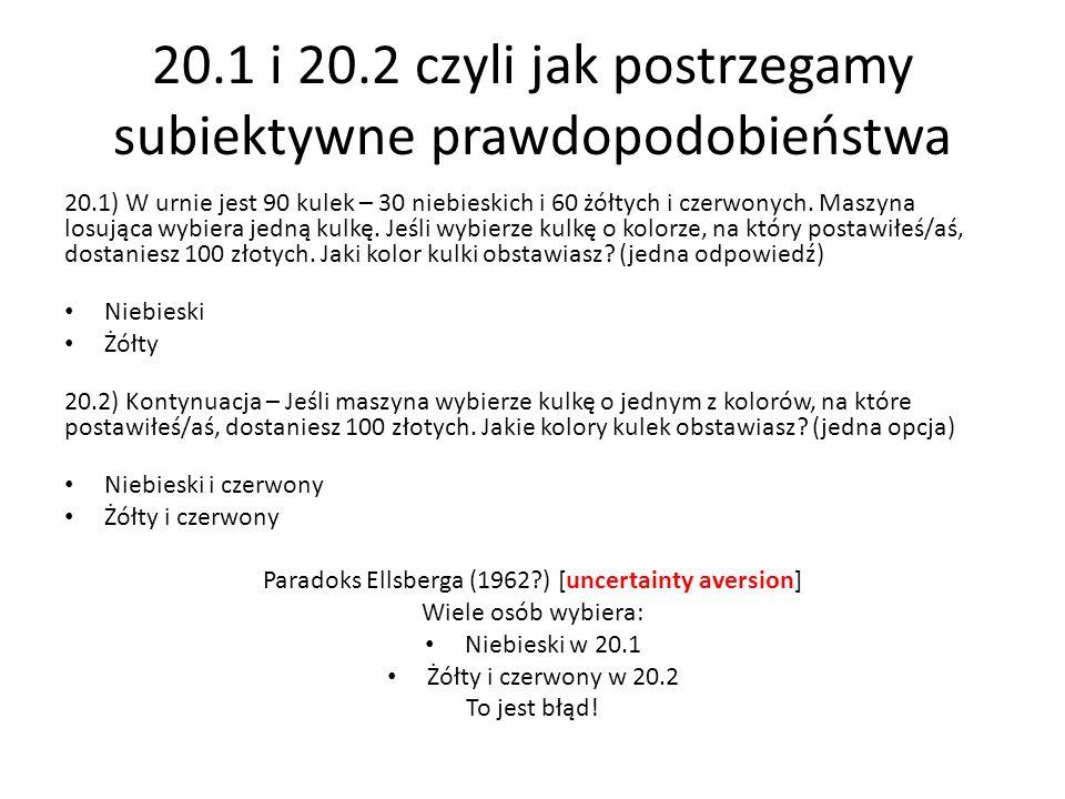 20.1 i 20.2 czyli jak postrzegamy subiektywne prawdopodobieństwa 20.1) W urnie jest 90 kulek – 30 niebieskich i 60 żółtych i czerwonych.