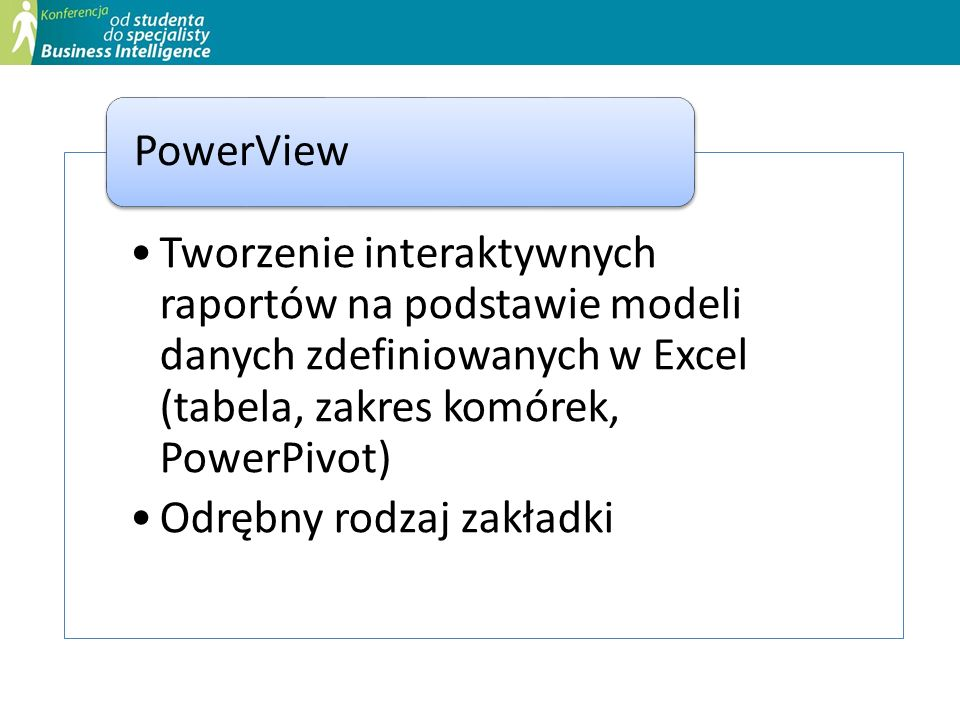 Tworzenie interaktywnych raportów na podstawie modeli danych zdefiniowanych w Excel (tabela, zakres komórek, PowerPivot) Odrębny rodzaj zakładki Power