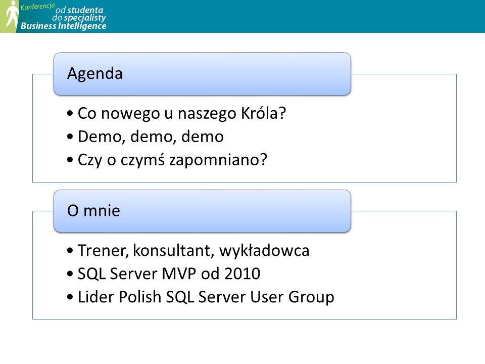 Co nowego u naszego Króla? Demo, demo, demo Czy o czymś zapomniano? Agenda Trener, konsultant, wykładowca SQL Server MVP od 2010 Lider Polish SQL Serv