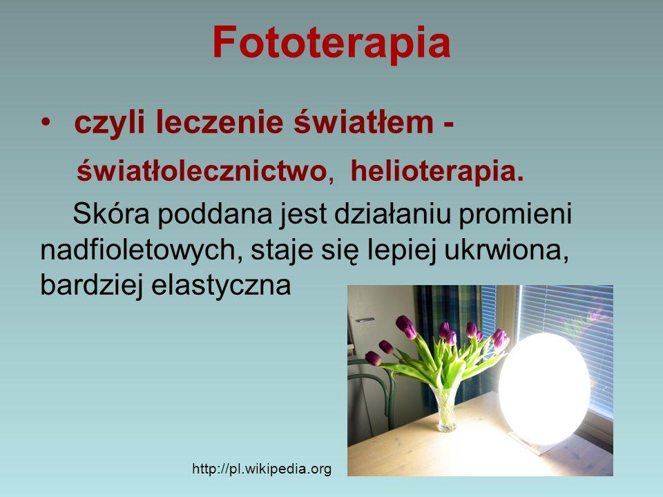 Fototerapia czyli leczenie światłem - światłolecznictwo, helioterapia. Skóra poddana jest działaniu promieni nadfioletowych, staje się lepiej ukrwiona