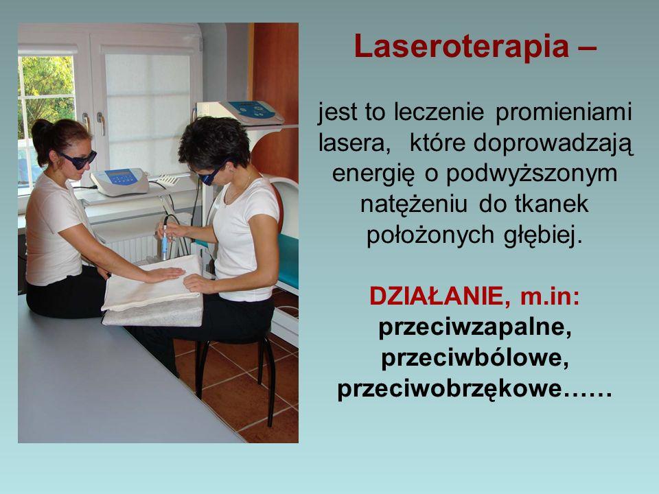 Laseroterapia – jest to leczenie promieniami lasera, które doprowadzają energię o podwyższonym natężeniu do tkanek położonych głębiej. DZIAŁANIE, m.in