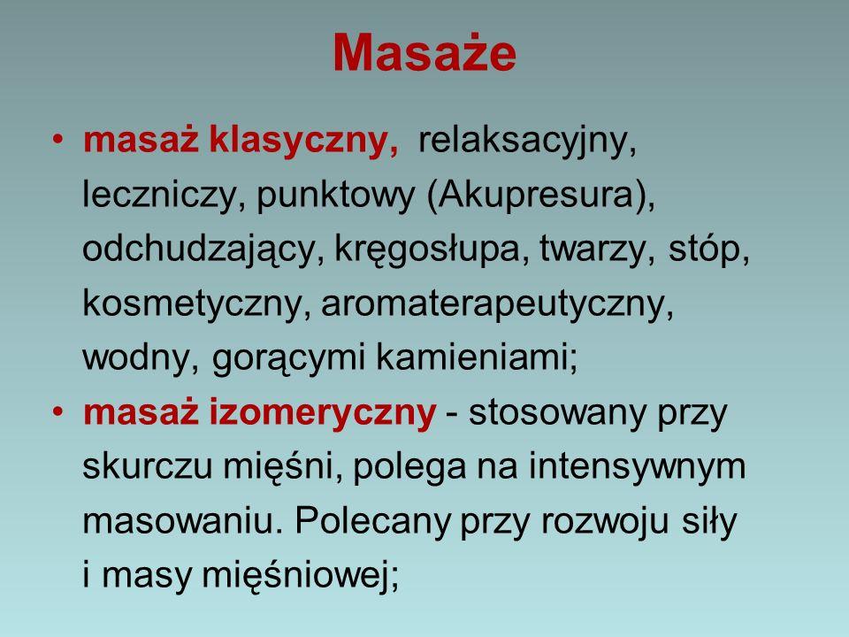 Masaże masaż klasyczny, relaksacyjny, leczniczy, punktowy (Akupresura), odchudzający, kręgosłupa, twarzy, stóp, kosmetyczny, aromaterapeutyczny, wodn