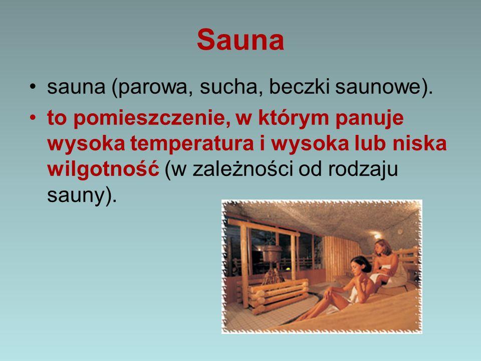Sauna sauna (parowa, sucha, beczki saunowe). to pomieszczenie, w którym panuje wysoka temperatura i wysoka lub niska wilgotność (w zależności od rodza