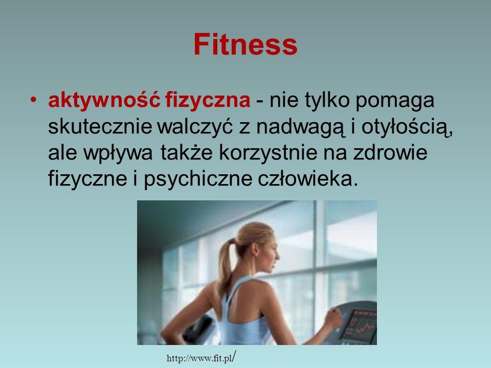 Fitness aktywność fizyczna - nie tylko pomaga skutecznie walczyć z nadwagą i otyłością, ale wpływa także korzystnie na zdrowie fizyczne i psychiczne c