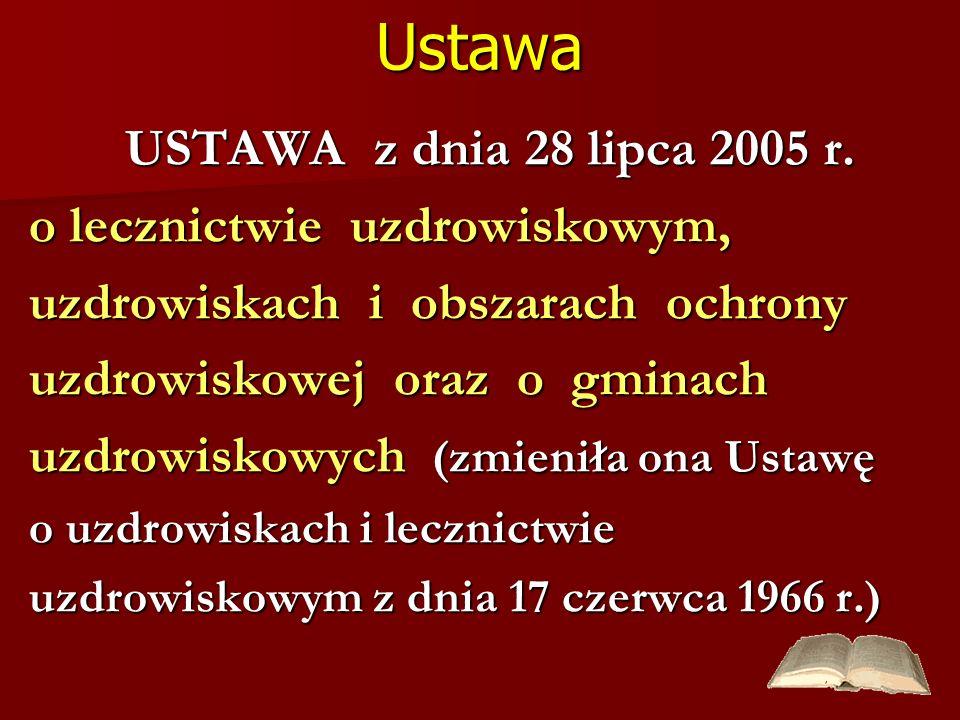 Ustawa USTAWA z dnia 28 lipca 2005 r. USTAWA z dnia 28 lipca 2005 r. o lecznictwie uzdrowiskowym, uzdrowiskach i obszarach ochrony uzdrowiskowej oraz
