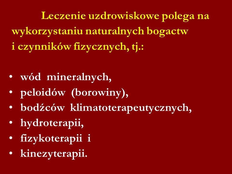 Leczenie uzdrowiskowe polega na wykorzystaniu naturalnych bogactw i czynników fizycznych, tj.: wód mineralnych, peloidów (borowiny), bodźców klimatote