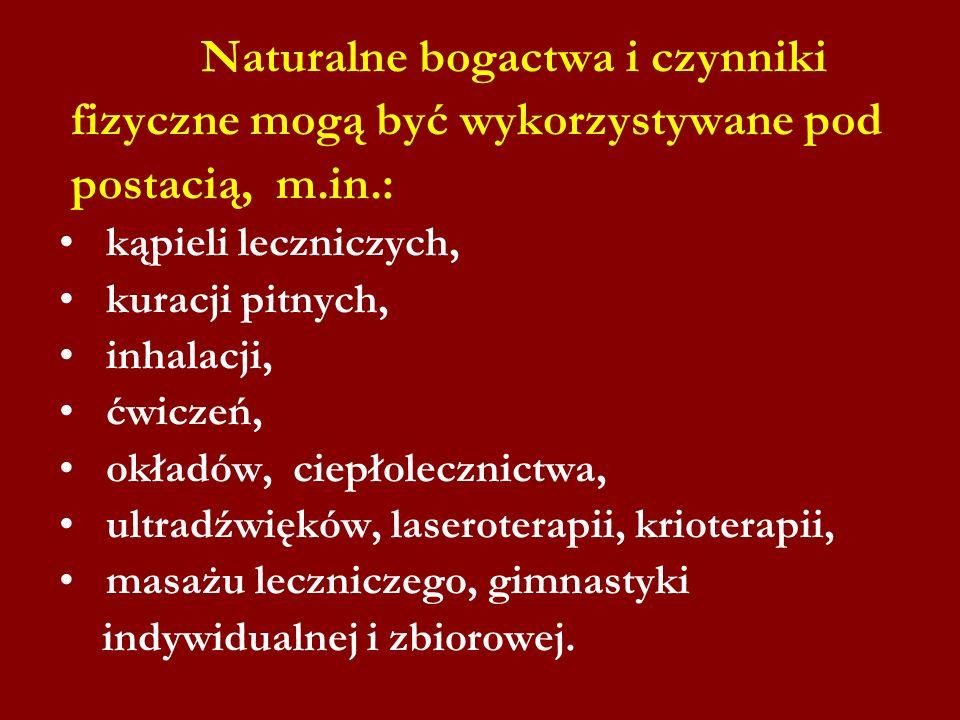 Naturalne bogactwa i czynniki fizyczne mogą być wykorzystywane pod postacią, m.in.: kąpieli leczniczych, kuracji pitnych, inhalacji, ćwiczeń, okładów,