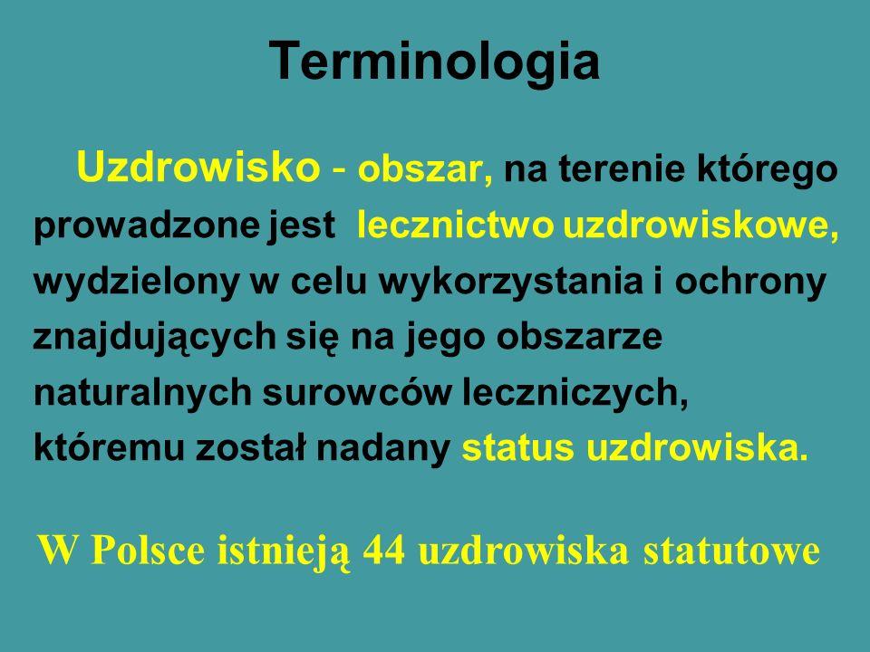 Terminologia Uzdrowisko - obszar, na terenie którego prowadzone jest lecznictwo uzdrowiskowe, wydzielony w celu wykorzystania i ochrony znajdujących s