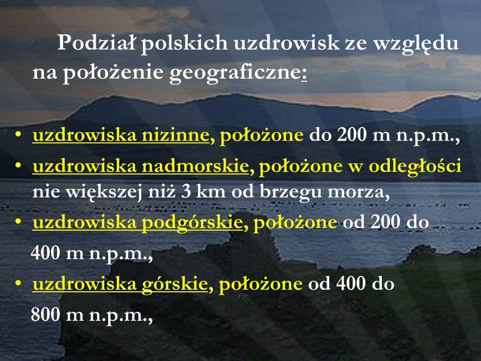 Podział polskich uzdrowisk ze względu na położenie geograficzne: uzdrowiska nizinne, położone do 200 m n.p.m., uzdrowiska nadmorskie, położone w odleg