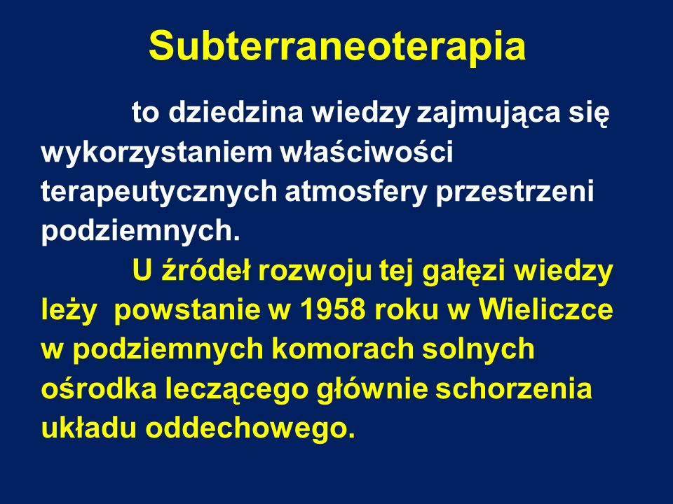 Subterraneoterapia to dziedzina wiedzy zajmująca się wykorzystaniem właściwości terapeutycznych atmosfery przestrzeni podziemnych. U źródeł rozwoju te