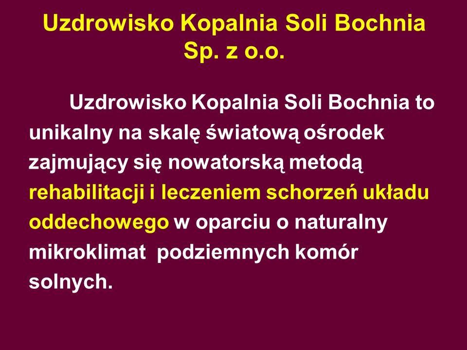 Uzdrowisko Kopalnia Soli Bochnia Sp. z o.o. Uzdrowisko Kopalnia Soli Bochnia to unikalny na skalę światową ośrodek zajmujący się nowatorską metodą reh