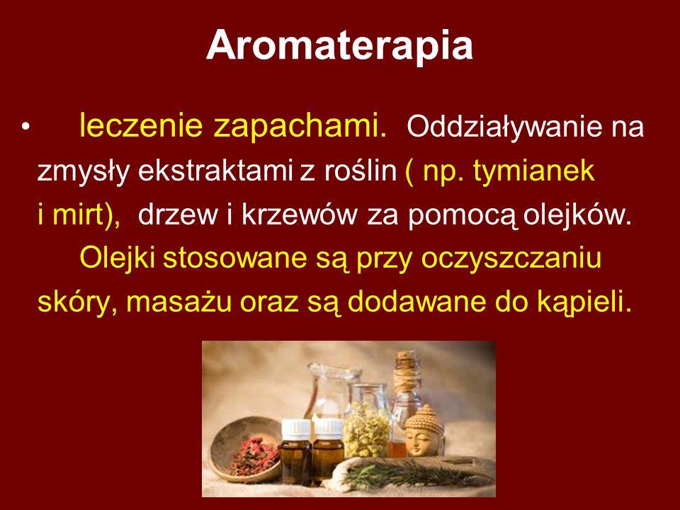 Aromaterapia leczenie zapachami. Oddziaływanie na zmysły ekstraktami z roślin ( np. tymianek i mirt), drzew i krzewów za pomocą olejków. Olejki stoso