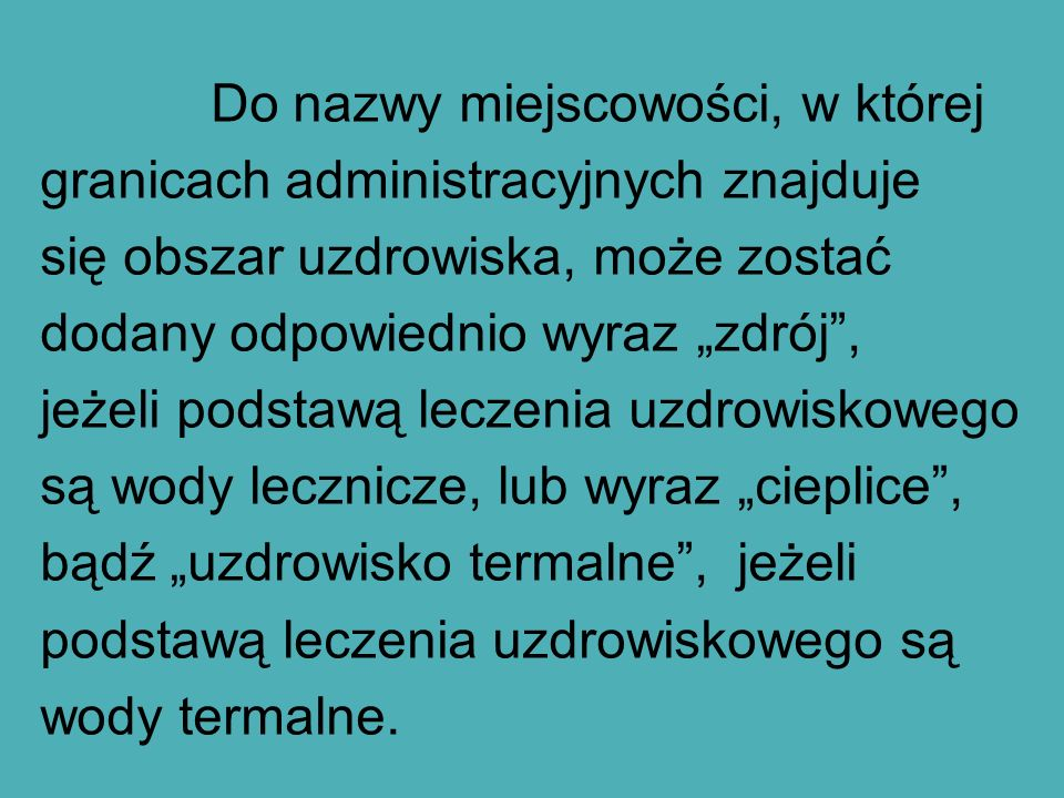 Do nazwy miejscowości, w której granicach administracyjnych znajduje się obszar uzdrowiska, może zostać dodany odpowiednio wyraz zdrój, jeżeli podstaw