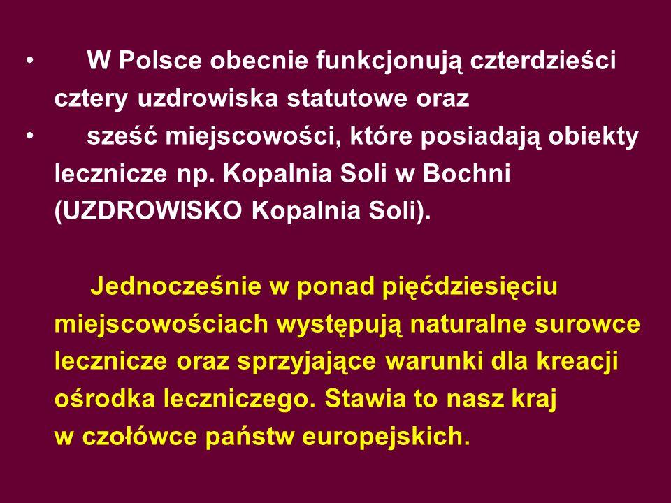 W Polsce obecnie funkcjonują czterdzieści cztery uzdrowiska statutowe oraz sześć miejscowości, które posiadają obiekty lecznicze np. Kopalnia Soli w B