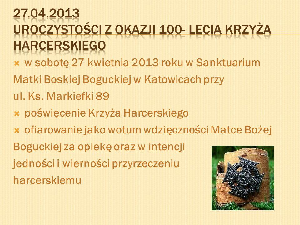 w sobotę 27 kwietnia 2013 roku w Sanktuarium Matki Boskiej Boguckiej w Katowicach przy ul. Ks. Markiefki 89 poświęcenie Krzyża Harcerskiego ofiarowani