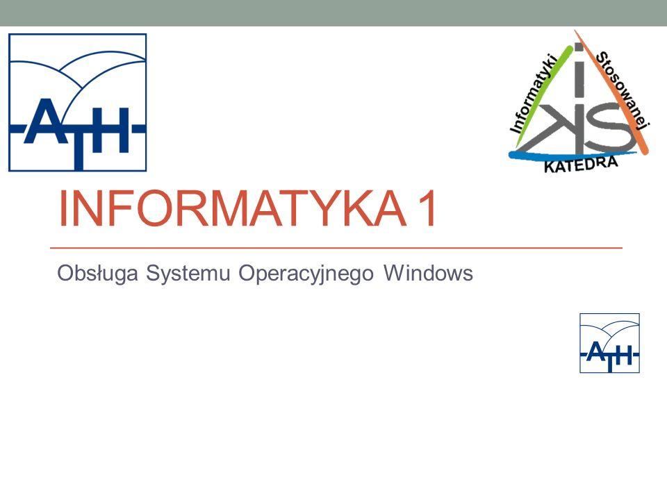 INFORMATYKA 1 Obsługa Systemu Operacyjnego Windows