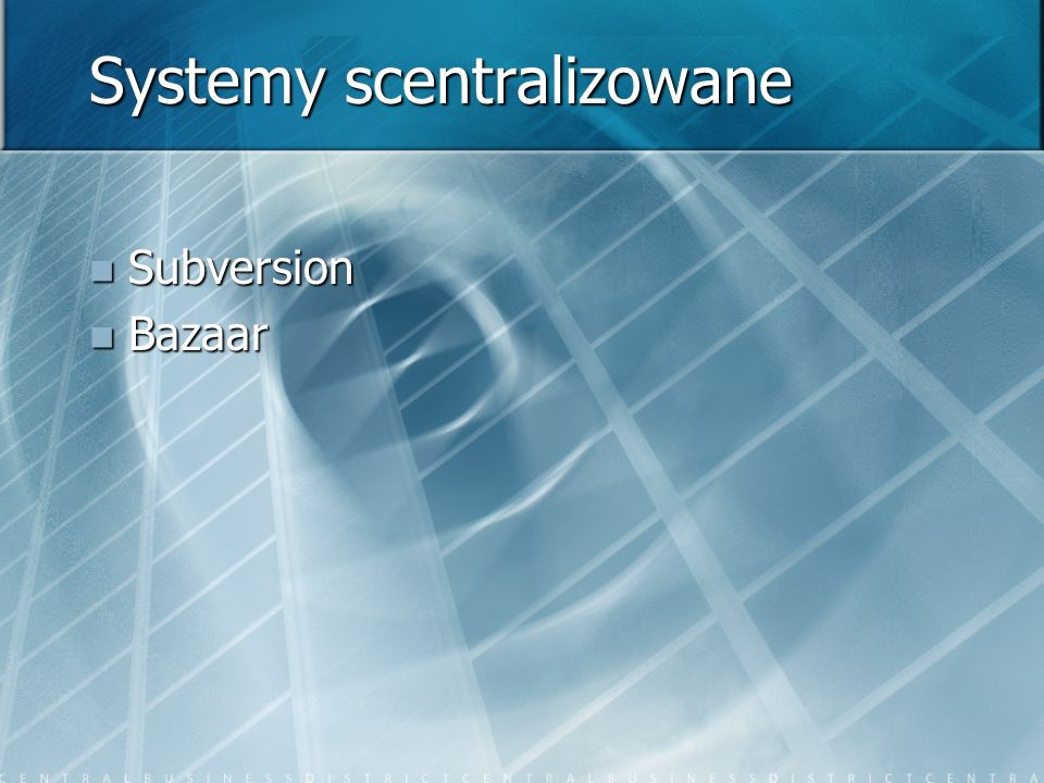 Systemy scentralizowane Subversion Subversion Bazaar Bazaar