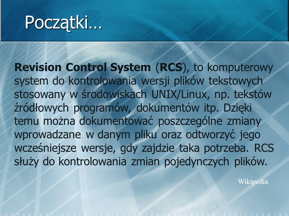 Początki… Revision Control System (RCS), to komputerowy system do kontrolowania wersji plików tekstowych stosowany w środowiskach UNIX/Linux, np.