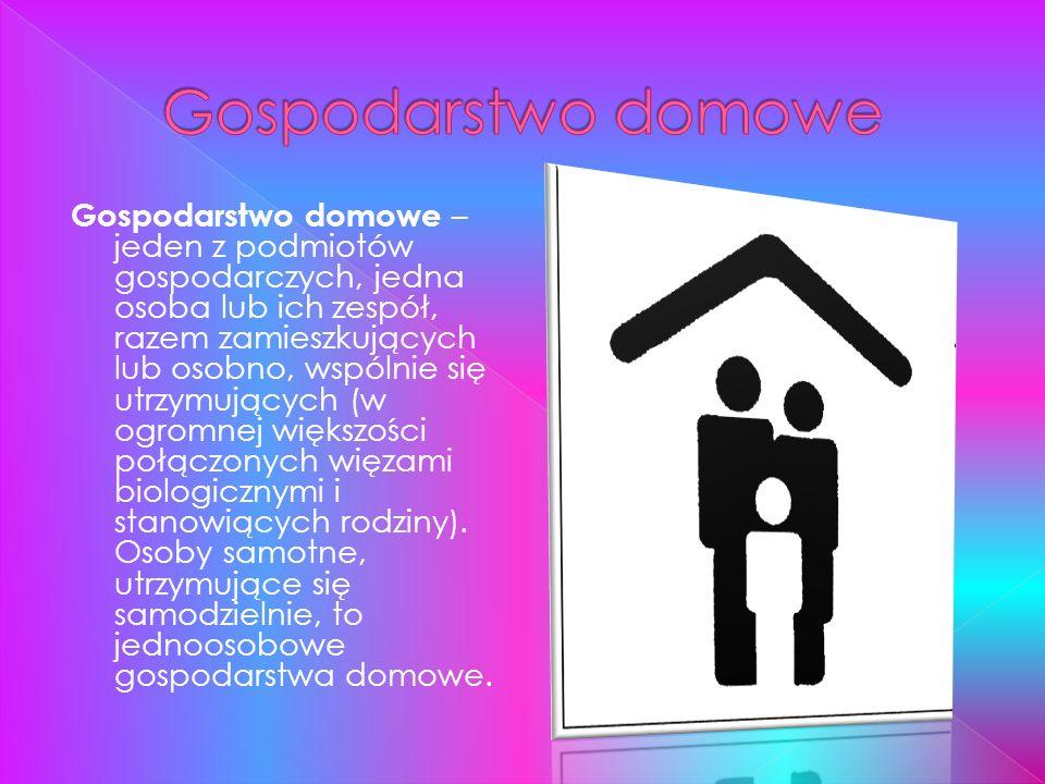 Gospodarstwo domowe – jeden z podmiotów gospodarczych, jedna osoba lub ich zespół, razem zamieszkujących lub osobno, wspólnie się utrzymujących (w ogr